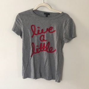"J.Crew Graphic Tee ""live a little"""